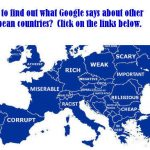 """What does Google say about other European countries? Click below to find out:<br><br><a href=""""http://www.thelocal.de/"""" target=""""_blank"""">Germany</a><br><br><a href=""""http://www.thelocal.se/"""" target=""""_blank"""">Sweden</a> <br><br><a href=""""http://www.thelocal.ch/"""" target=""""_blank"""">Switzerland</a><br><br><a href=""""http://www.thelocal.es/"""" target=""""_blank"""">Spain</a> <br><br><a href=""""http://www.thelocal.it/"""" target=""""_blank"""">Italy</a><br><br><a href=""""http://www.thelocal.fr/"""" target=""""_blank"""">France</a>"""