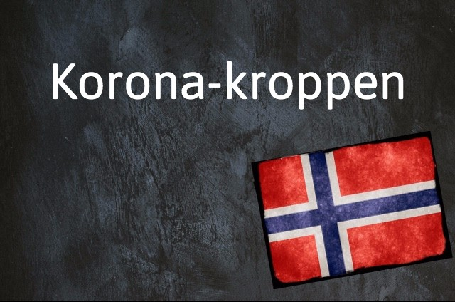 Norwegian expression of the day: Korona-kroppen